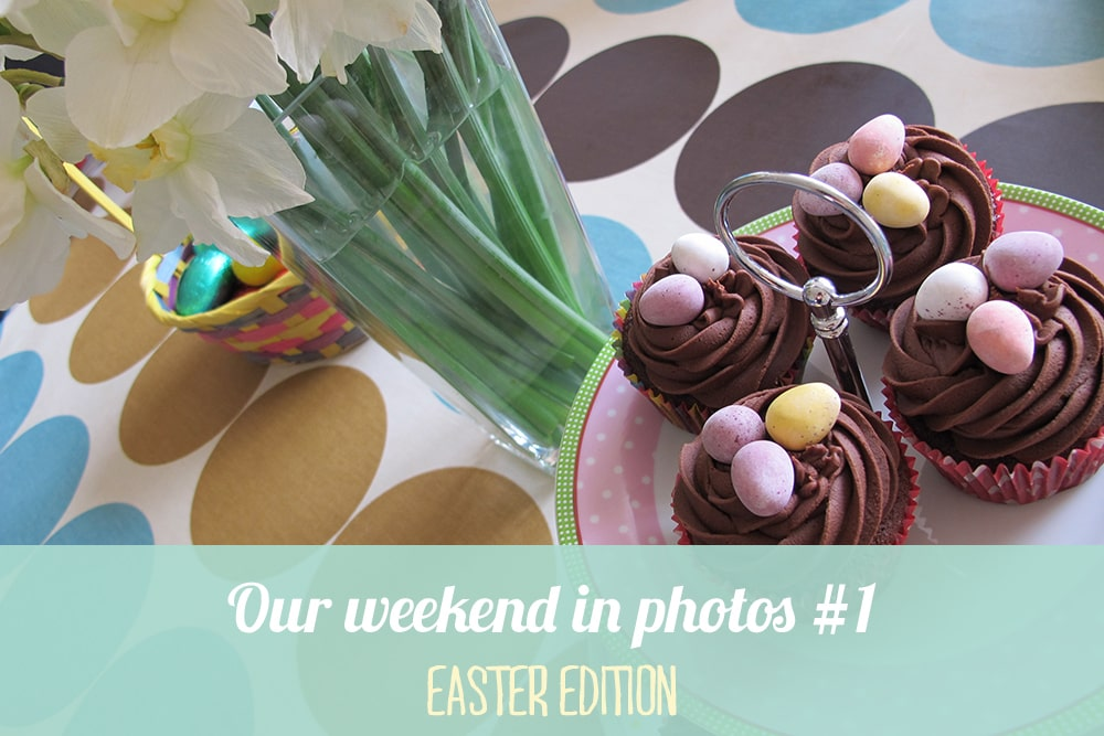 Our weekend in photos #1 - Easter edition