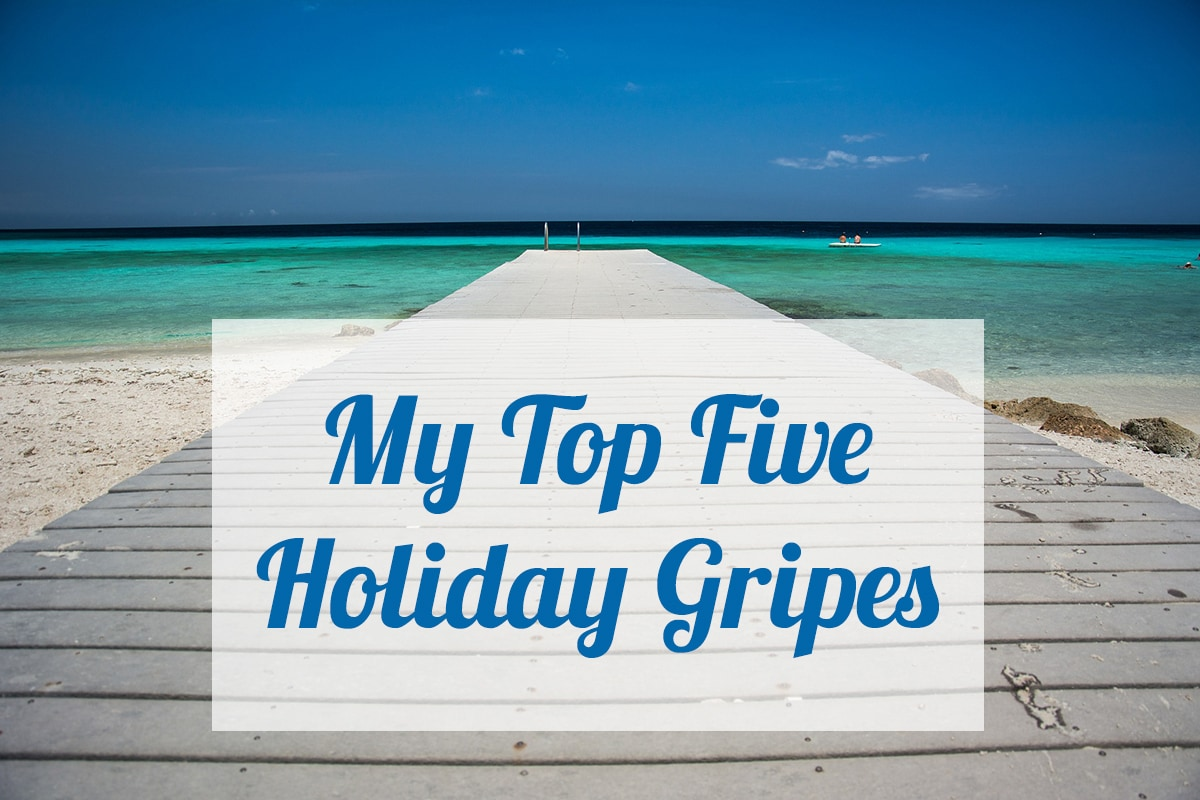 top-five-holiday-gripes