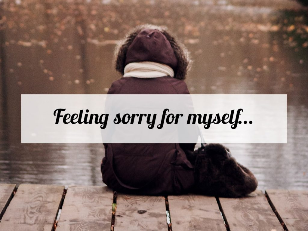 feeling sorry for myself