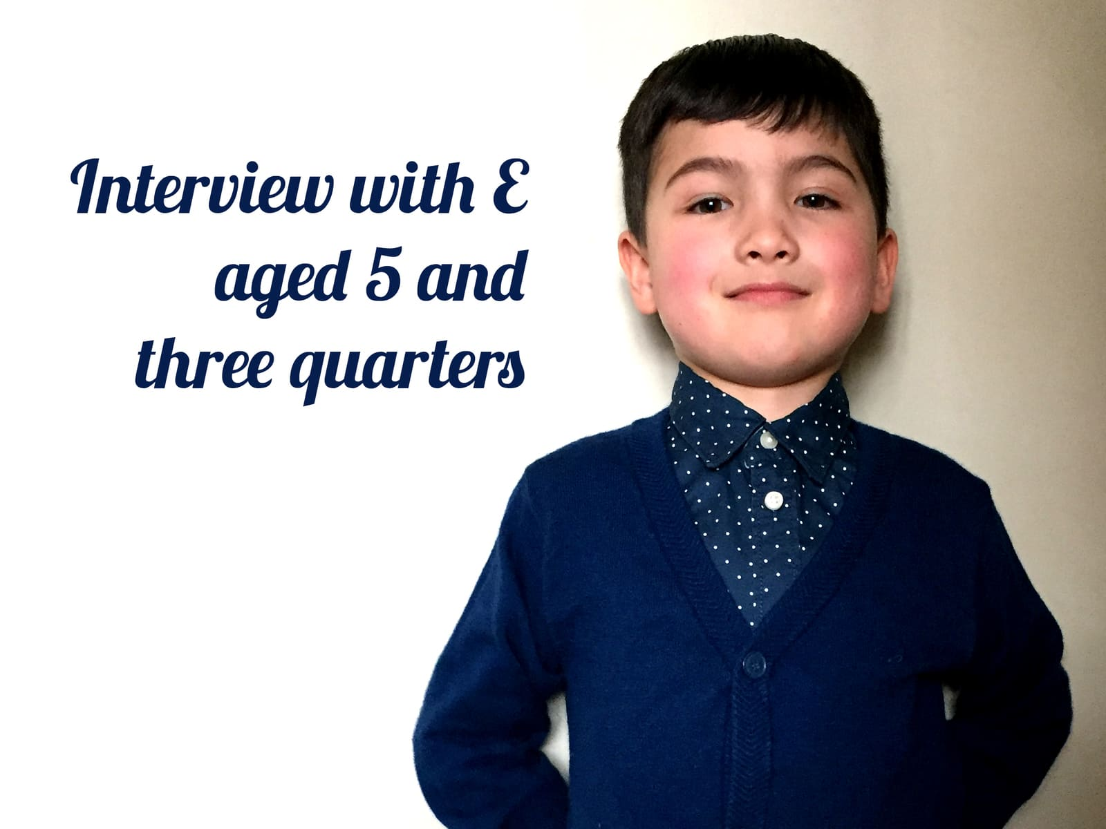 Interview with E aged 5 and three quarters