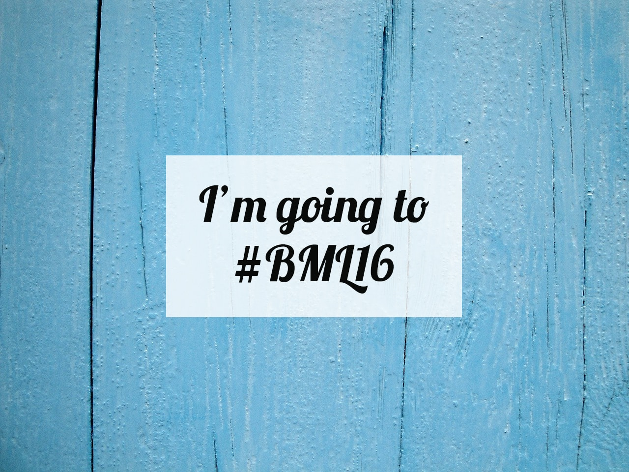 I'm going to #BML16!