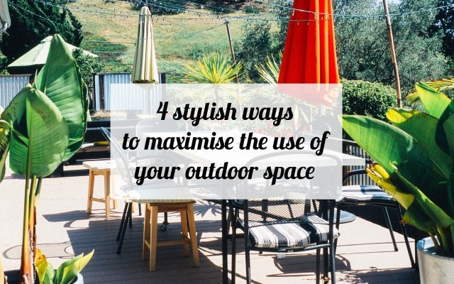 4 stylish ways to maximise the use of your outdoor space