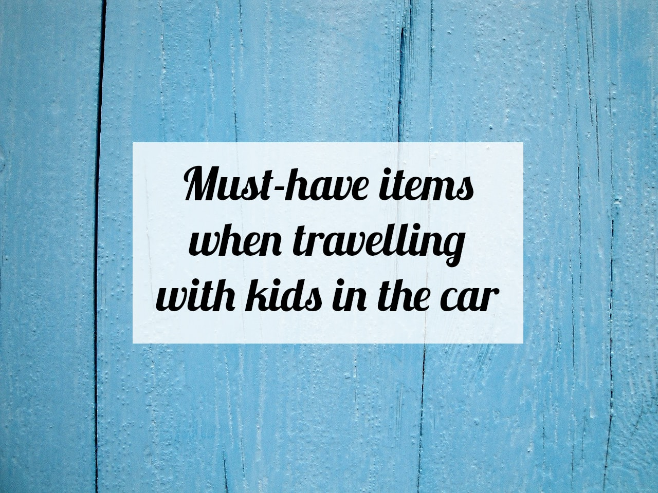 must-have-items-when-travelling-with-kids