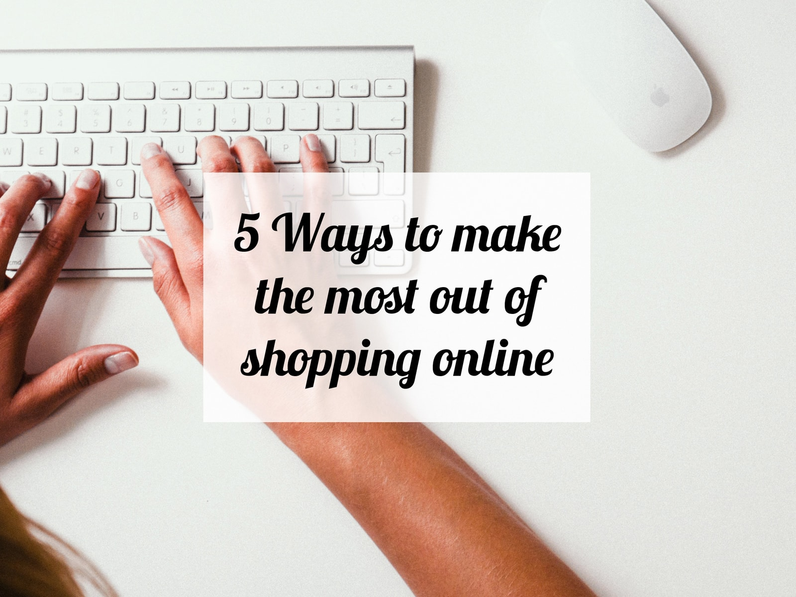 5 Ways to make the most out of shopping online