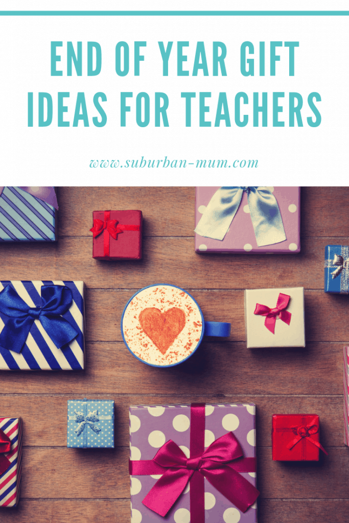 End of year gift ideas for Teachers